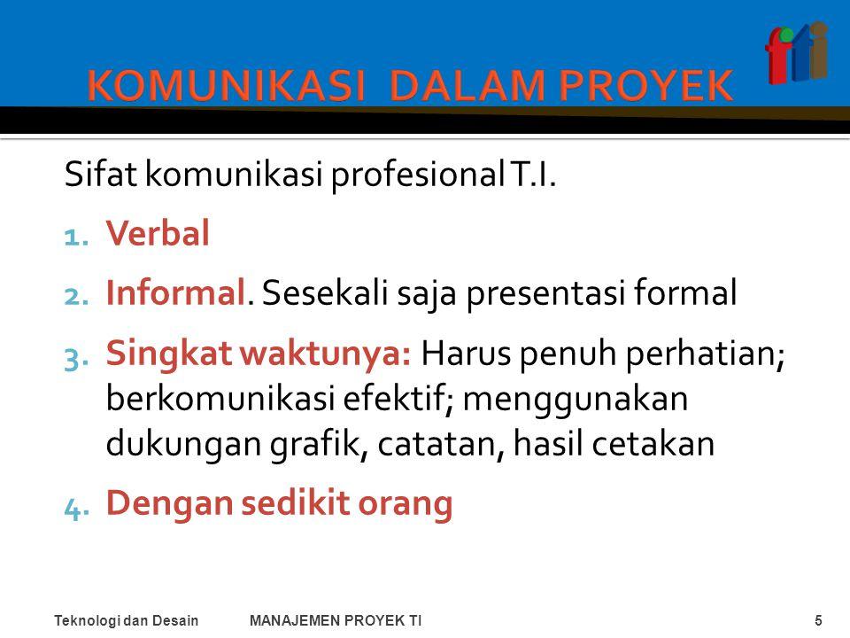 Sifat komunikasi profesional T.I. 1. Verbal 2. Informal.