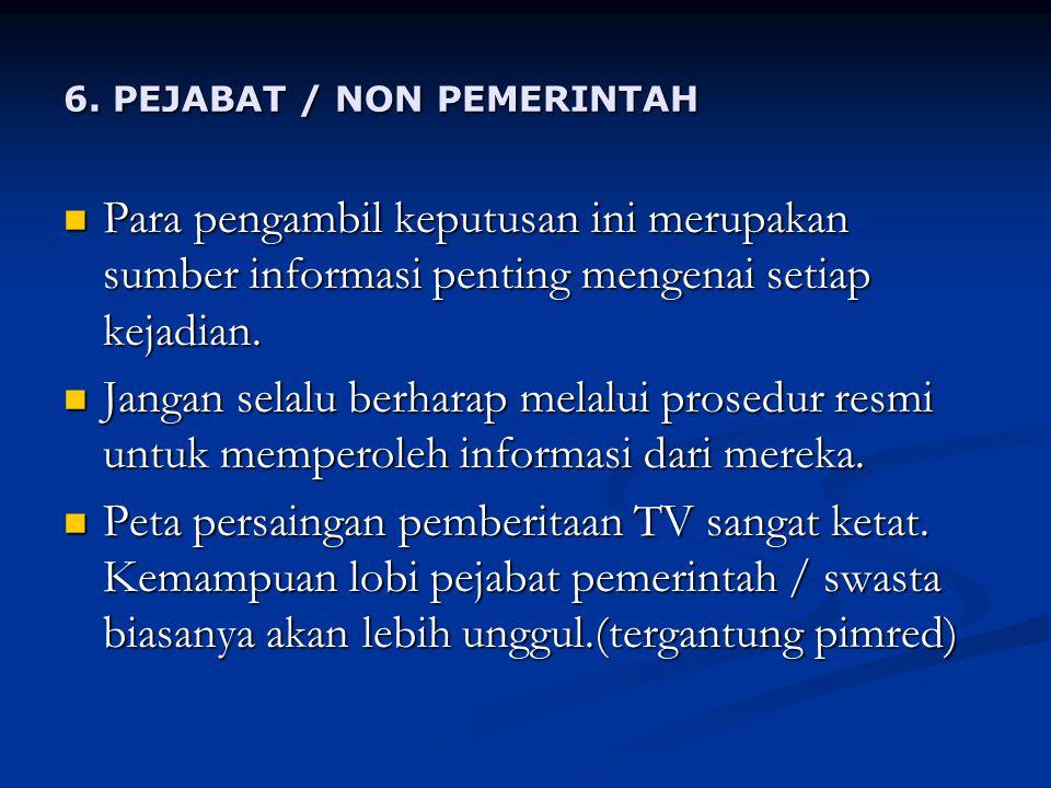 6. PEJABAT / NON PEMERINTAH Para pengambil keputusan ini merupakan sumber informasi penting mengenai setiap kejadian. Para pengambil keputusan ini mer