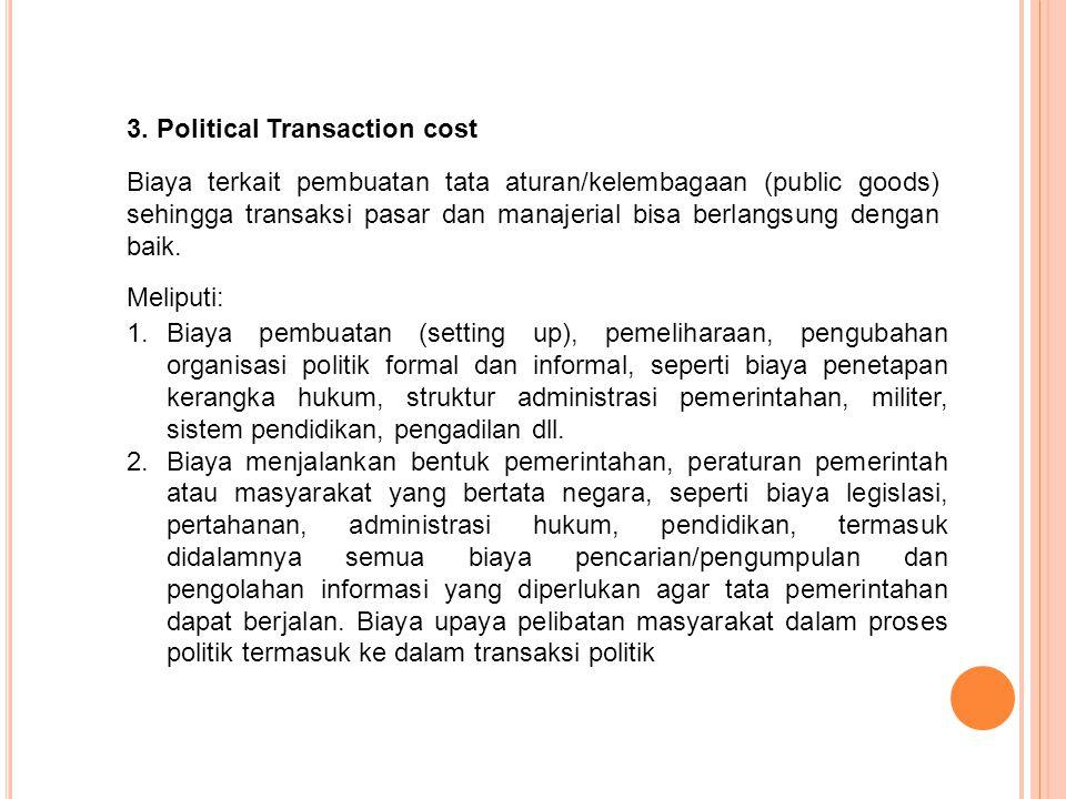 1.Biaya pembuatan (setting up), pemeliharaan, pengubahan organisasi politik formal dan informal, seperti biaya penetapan kerangka hukum, struktur admi
