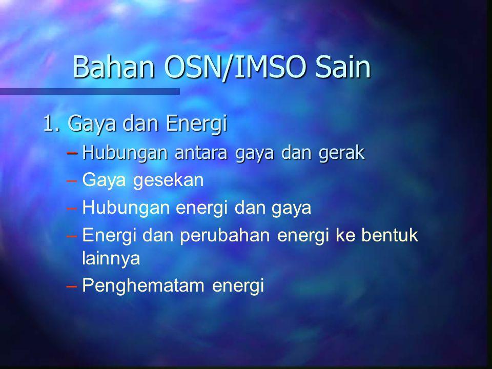 1. Gaya dan Energi –Hubungan antara gaya dan gerak – –Gaya gesekan – –Hubungan energi dan gaya – –Energi dan perubahan energi ke bentuk lainnya – –Pen