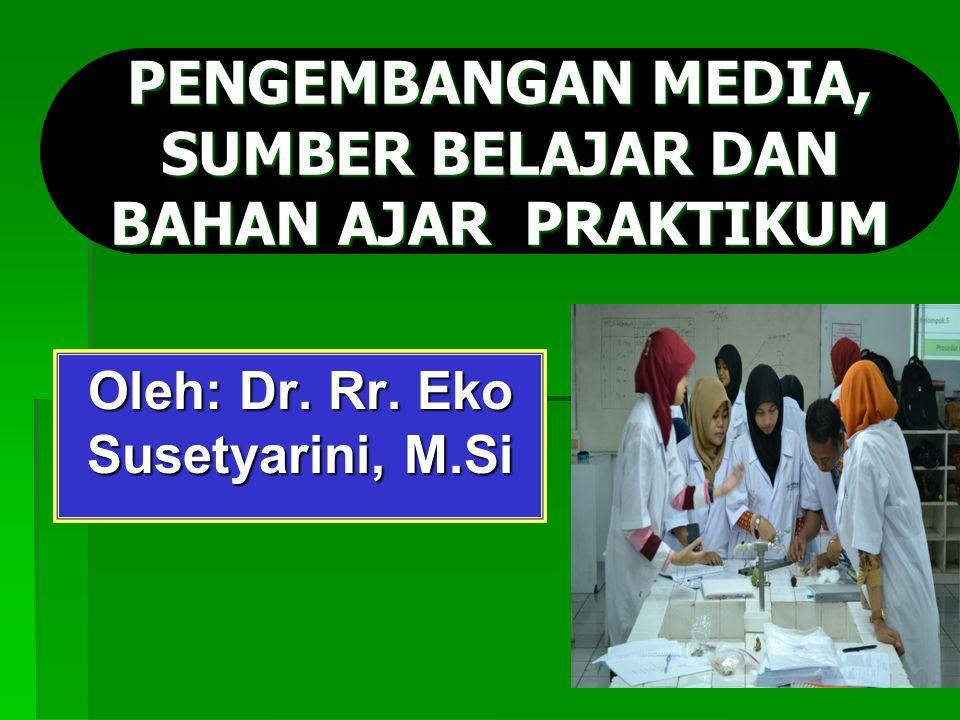 PENGEMBANGAN MEDIA, SUMBER BELAJAR DAN BAHAN AJAR PRAKTIKUM Oleh: Dr. Rr. Eko Susetyarini, M.Si