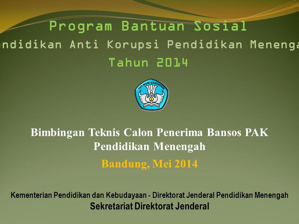 Bimbingan Teknis Calon Penerima Bansos PAK Pendidikan Menengah Bandung, Mei 2014 Kementerian Pendidikan dan Kebudayaan - Direktorat Jenderal Pendidika