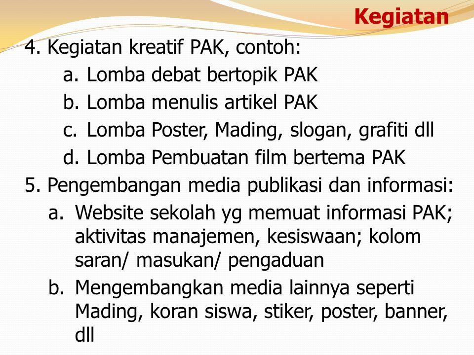 Kegiatan 4. Kegiatan kreatif PAK, contoh: a.Lomba debat bertopik PAK b.Lomba menulis artikel PAK c.Lomba Poster, Mading, slogan, grafiti dll d.Lomba P
