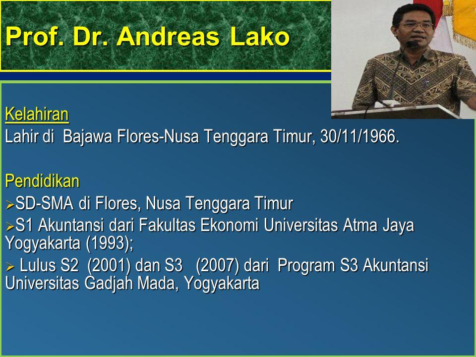 Prof. Dr. Andreas Lako Kelahiran Lahir di Bajawa Flores-Nusa Tenggara Timur, 30/11/1966. Pendidikan  SD-SMA di Flores, Nusa Tenggara Timur  S1 Akunt