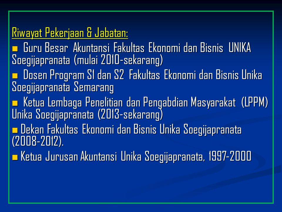 Riwayat Pekerjaan & Jabatan: Guru Besar Akuntansi Fakultas Ekonomi dan Bisnis UNIKA Soegijapranata (mulai 2010-sekarang) Guru Besar Akuntansi Fakultas