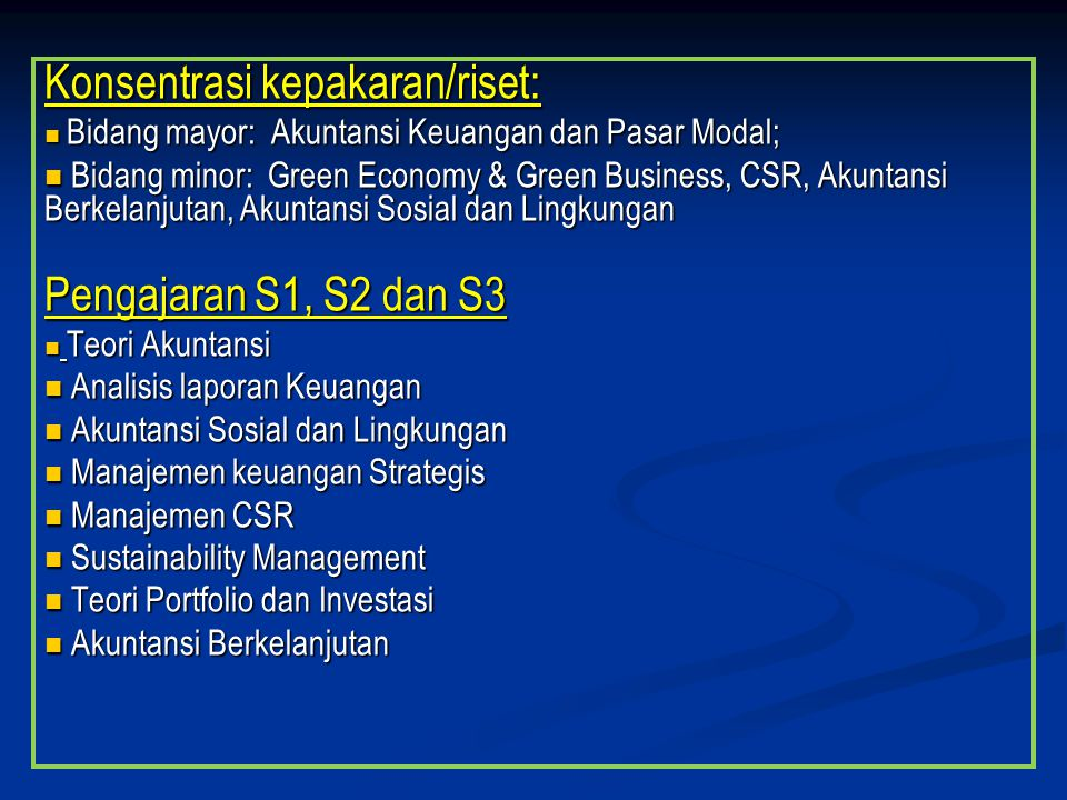 Konsentrasi kepakaran/riset: Bidang mayor: Akuntansi Keuangan dan Pasar Modal; Bidang mayor: Akuntansi Keuangan dan Pasar Modal; Bidang minor: Green E