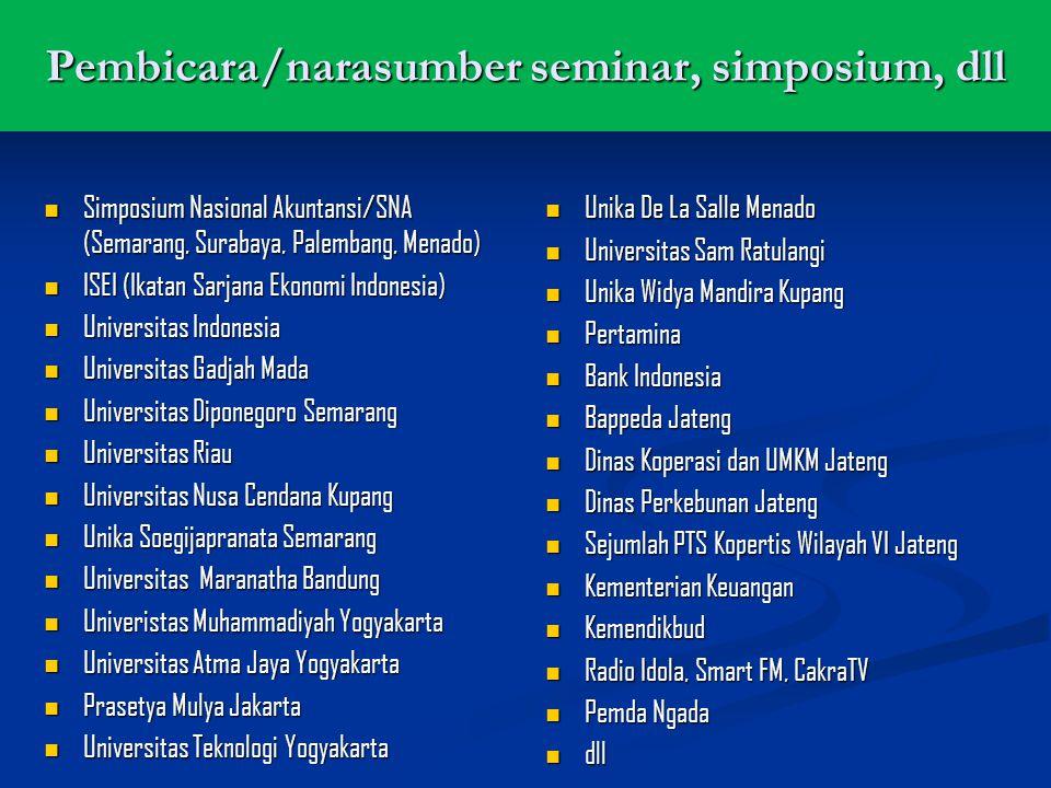Pembicara/narasumber seminar, simposium, dll Simposium Nasional Akuntansi/SNA (Semarang, Surabaya, Palembang, Menado) Simposium Nasional Akuntansi/SNA