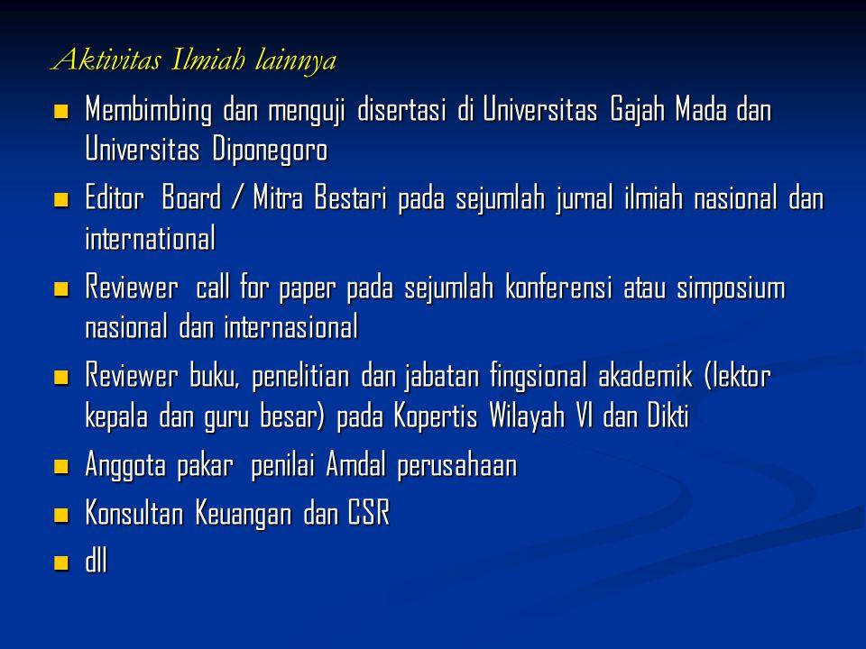 Aktivitas Ilmiah lainnya Membimbing dan menguji disertasi di Universitas Gajah Mada dan Universitas Diponegoro Membimbing dan menguji disertasi di Uni