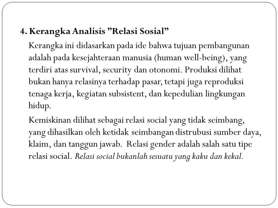 """4. Kerangka Analisis """"Relasi Sosial"""" Kerangka ini didasarkan pada ide bahwa tujuan pembangunan adalah pada kesejahteraan manusia (human well-being), y"""