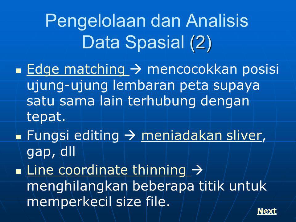 (2) Pengelolaan dan Analisis Data Spasial (2) Edge matching  mencocokkan posisi ujung-ujung lembaran peta supaya satu sama lain terhubung dengan tepa