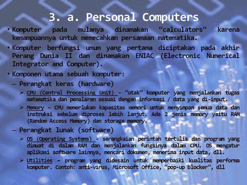 """3. a. Personal Computers Komputer pada mulanya dinamakan """"calculators"""" karena kemampuannya untuk memecahkan persamaan matematika. Komputer berfungsi u"""