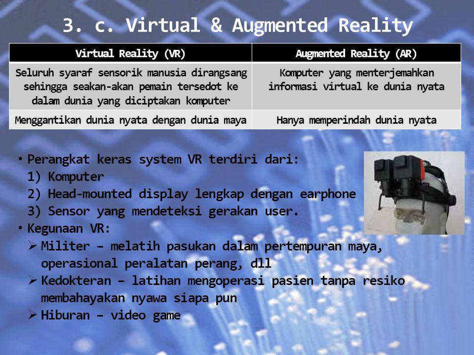 3. c. Virtual & Augmented Reality Virtual Reality (VR)Augmented Reality (AR) Seluruh syaraf sensorik manusia dirangsang sehingga seakan-akan pemain te