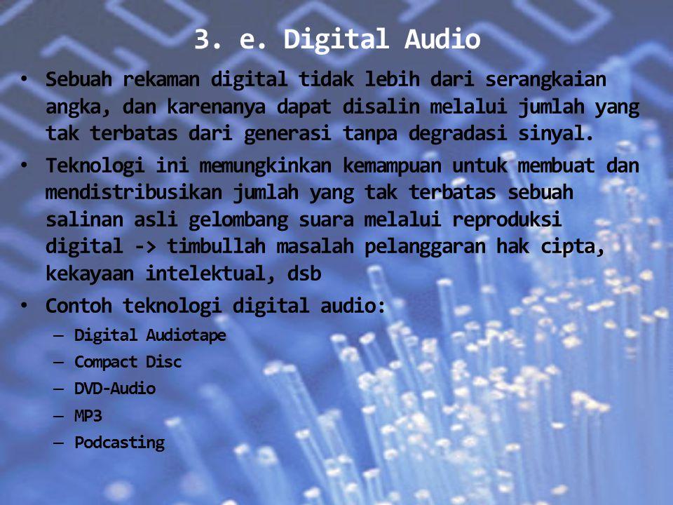 3. e. Digital Audio Sebuah rekaman digital tidak lebih dari serangkaian angka, dan karenanya dapat disalin melalui jumlah yang tak terbatas dari gener