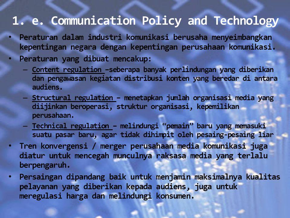 1. e. Communication Policy and Technology Peraturan dalam industri komunikasi berusaha menyeimbangkan kepentingan negara dengan kepentingan perusahaan