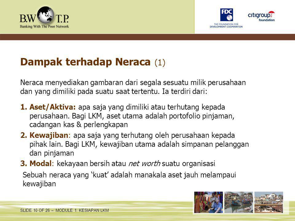 SLIDE 10 OF 26 – MODULE 1: KESIAPAN LKM Dampak terhadap Neraca (1) Neraca menyediakan gambaran dari segala sesuatu milik perusahaan dan yang dimiliki pada suatu saat tertentu.