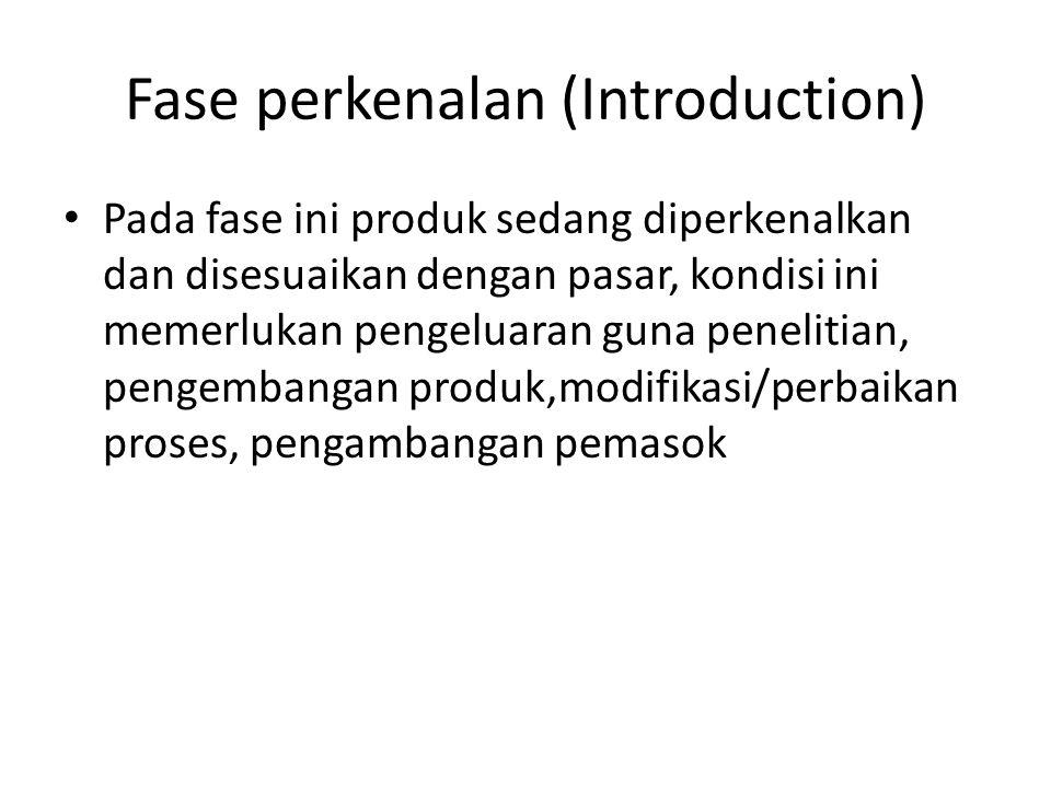 Fase perkenalan (Introduction) Pada fase ini produk sedang diperkenalkan dan disesuaikan dengan pasar, kondisi ini memerlukan pengeluaran guna penelit