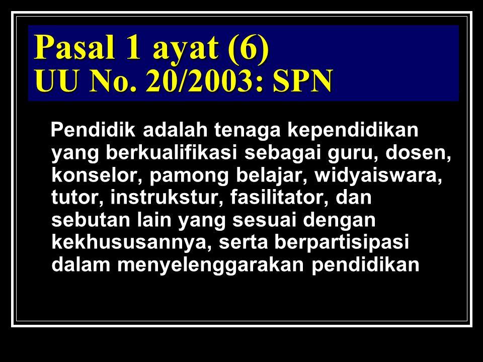 Pasal 1 ayat (6) UU No. 20/2003: SPN Pendidik adalah tenaga kependidikan yang berkualifikasi sebagai guru, dosen, konselor, pamong belajar, widyaiswar