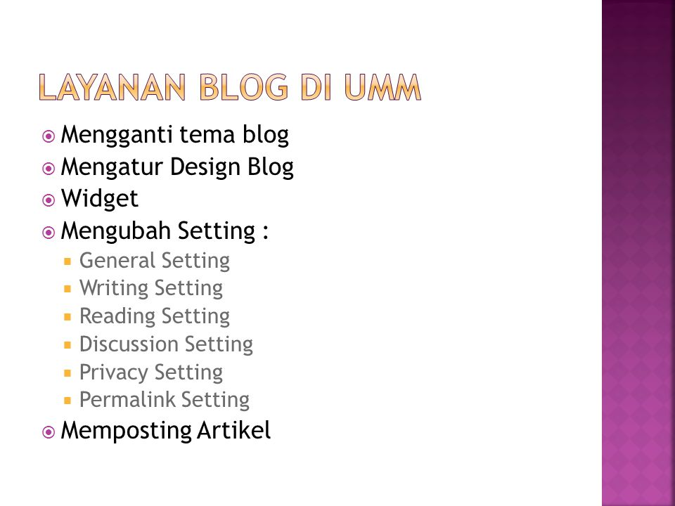  Mengganti tema blog  Mengatur Design Blog  Widget  Mengubah Setting :  General Setting  Writing Setting  Reading Setting  Discussion Setting  Privacy Setting  Permalink Setting  Memposting Artikel