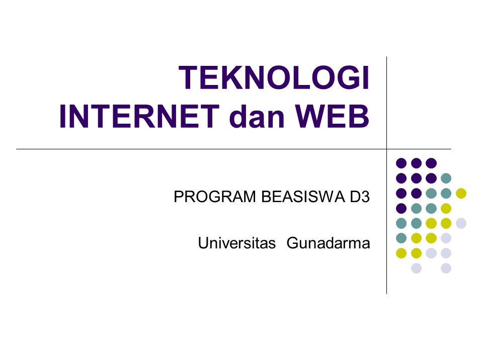 TEKNOLOGI INTERNET dan WEB PROGRAM BEASISWA D3 Universitas Gunadarma