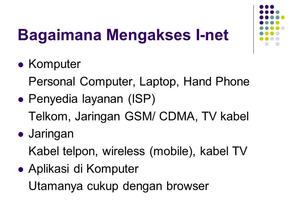 Bagaimana Mengakses I-net Komputer Personal Computer, Laptop, Hand Phone Penyedia layanan (ISP) Telkom, Jaringan GSM/ CDMA, TV kabel Jaringan Kabel te