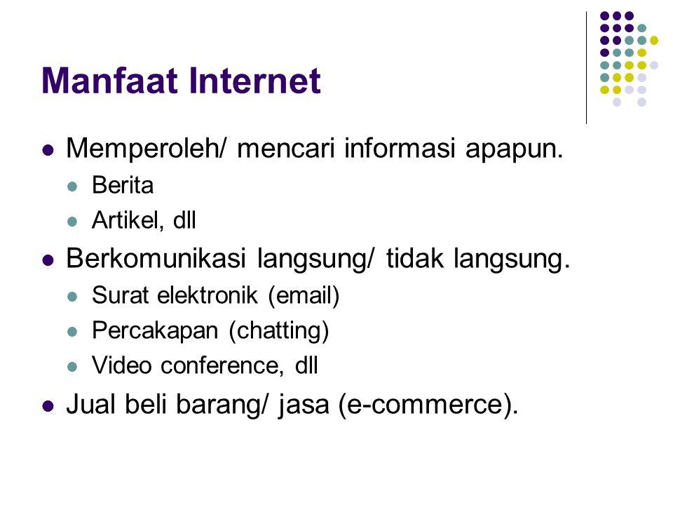 Manfaat Internet Memperoleh/ mencari informasi apapun. Berita Artikel, dll Berkomunikasi langsung/ tidak langsung. Surat elektronik (email) Percakapan