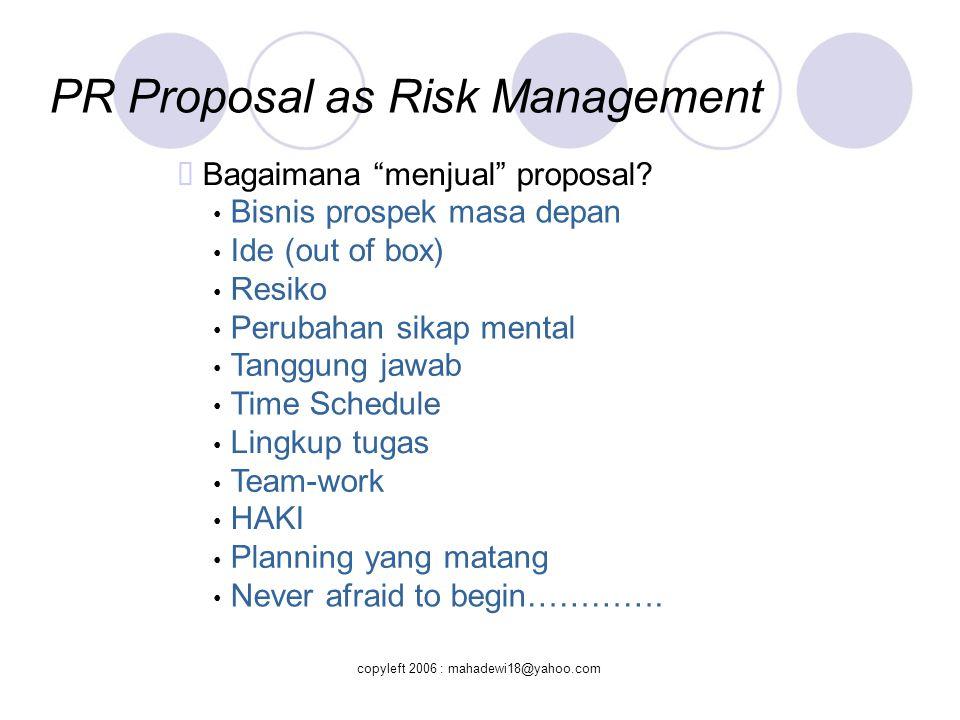 Session 2 Chapter 3 & 4 ● ● ● Standard of PR Proposal Types of PR Proposal : Business & NB Preparing A Business Proposal for PR copyleft 2006 : mahadewi18@yahoo.com