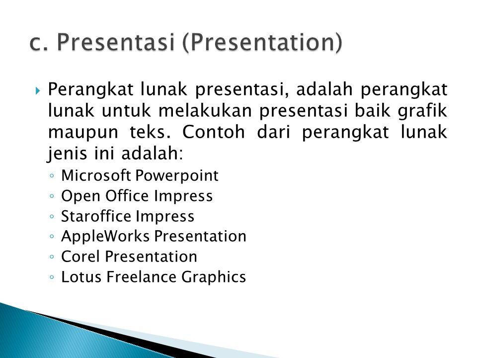  Perangkat lunak presentasi, adalah perangkat lunak untuk melakukan presentasi baik grafik maupun teks. Contoh dari perangkat lunak jenis ini adalah: