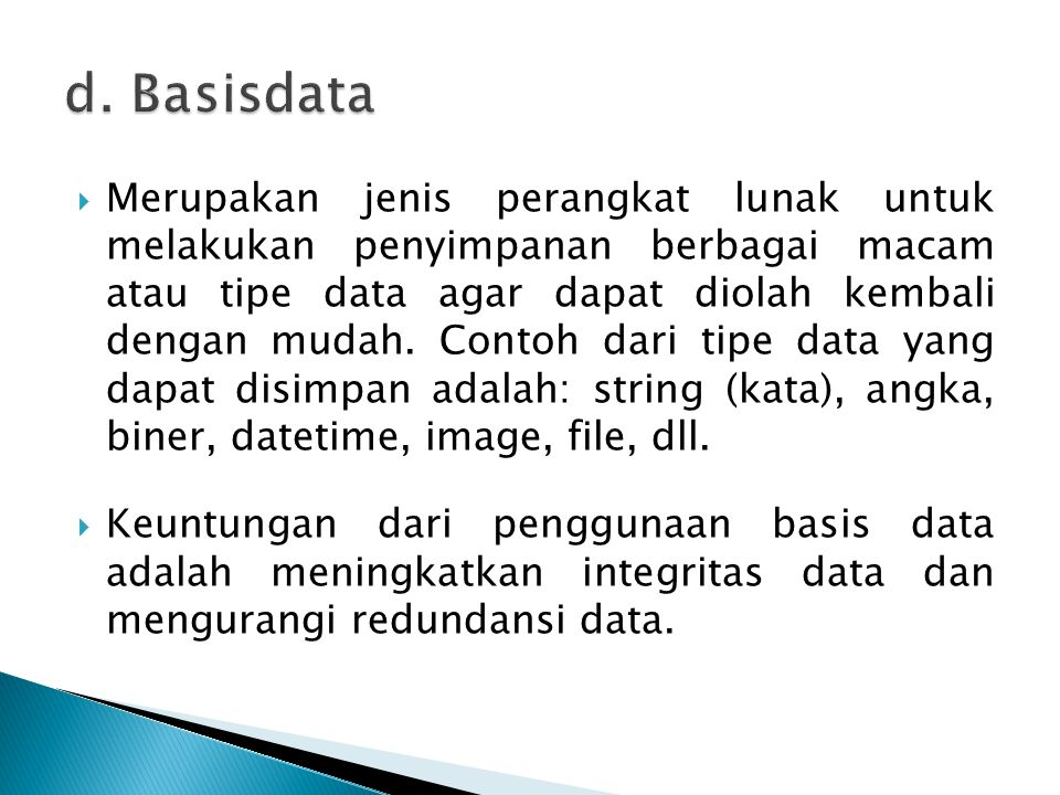  Merupakan jenis perangkat lunak untuk melakukan penyimpanan berbagai macam atau tipe data agar dapat diolah kembali dengan mudah. Contoh dari tipe d