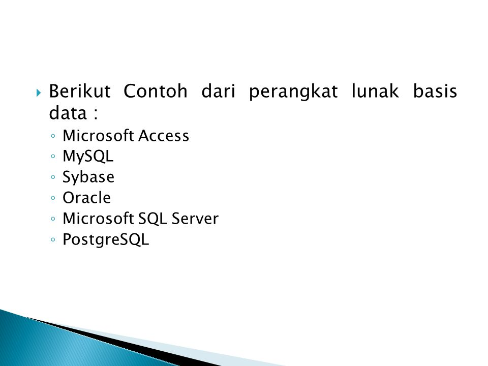  Berikut Contoh dari perangkat lunak basis data : ◦ Microsoft Access ◦ MySQL ◦ Sybase ◦ Oracle ◦ Microsoft SQL Server ◦ PostgreSQL