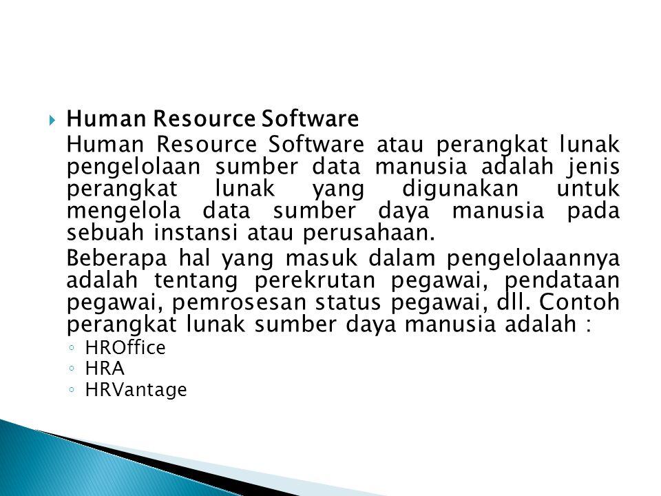  Human Resource Software Human Resource Software atau perangkat lunak pengelolaan sumber data manusia adalah jenis perangkat lunak yang digunakan unt
