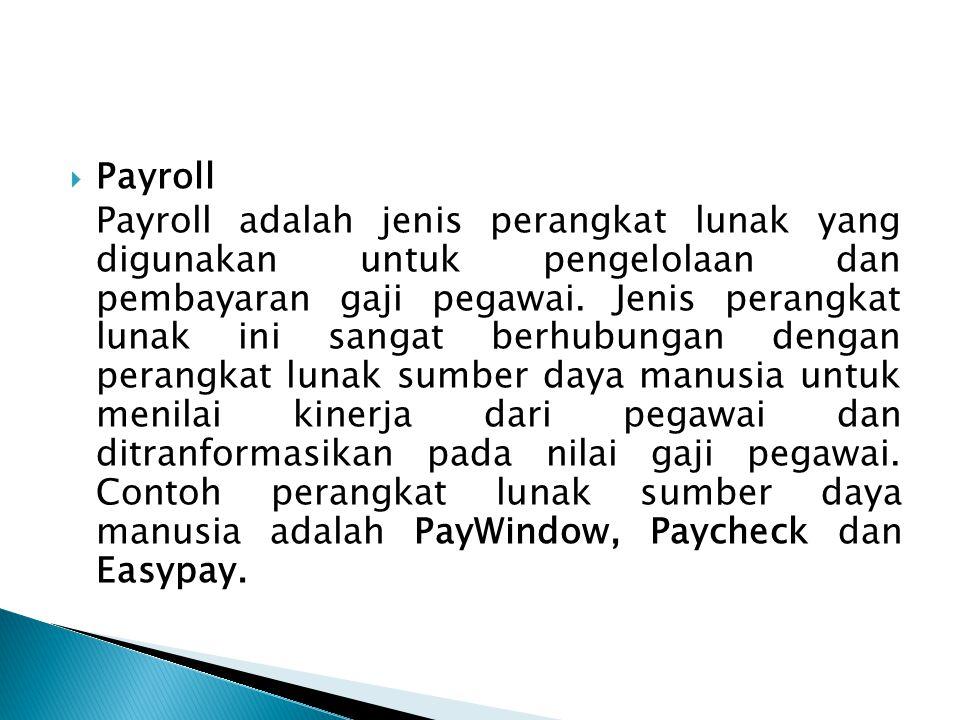  Payroll Payroll adalah jenis perangkat lunak yang digunakan untuk pengelolaan dan pembayaran gaji pegawai. Jenis perangkat lunak ini sangat berhubun