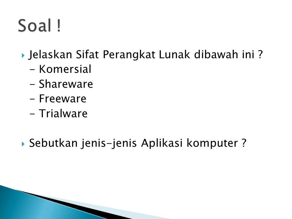  Jelaskan Sifat Perangkat Lunak dibawah ini ? - Komersial - Shareware - Freeware - Trialware  Sebutkan jenis-jenis Aplikasi komputer ?