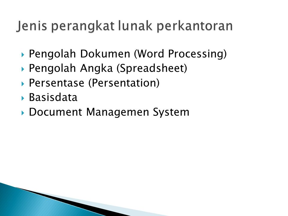  Pengolah Dokumen (Word Processing)  Pengolah Angka (Spreadsheet)  Persentase (Persentation)  Basisdata  Document Managemen System