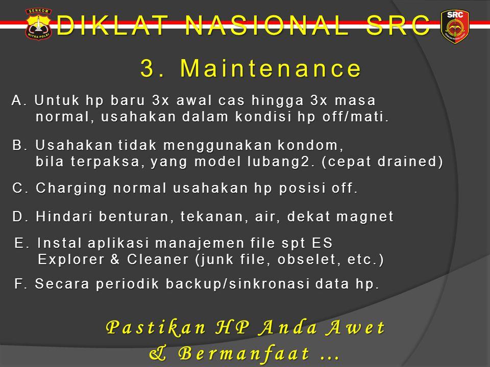DIKLAT NASIONAL SRC 3. Maintenance 3. Maintenance A. Untuk hp baru 3x awal cas hingga 3x masa A. Untuk hp baru 3x awal cas hingga 3x masa normal, usah