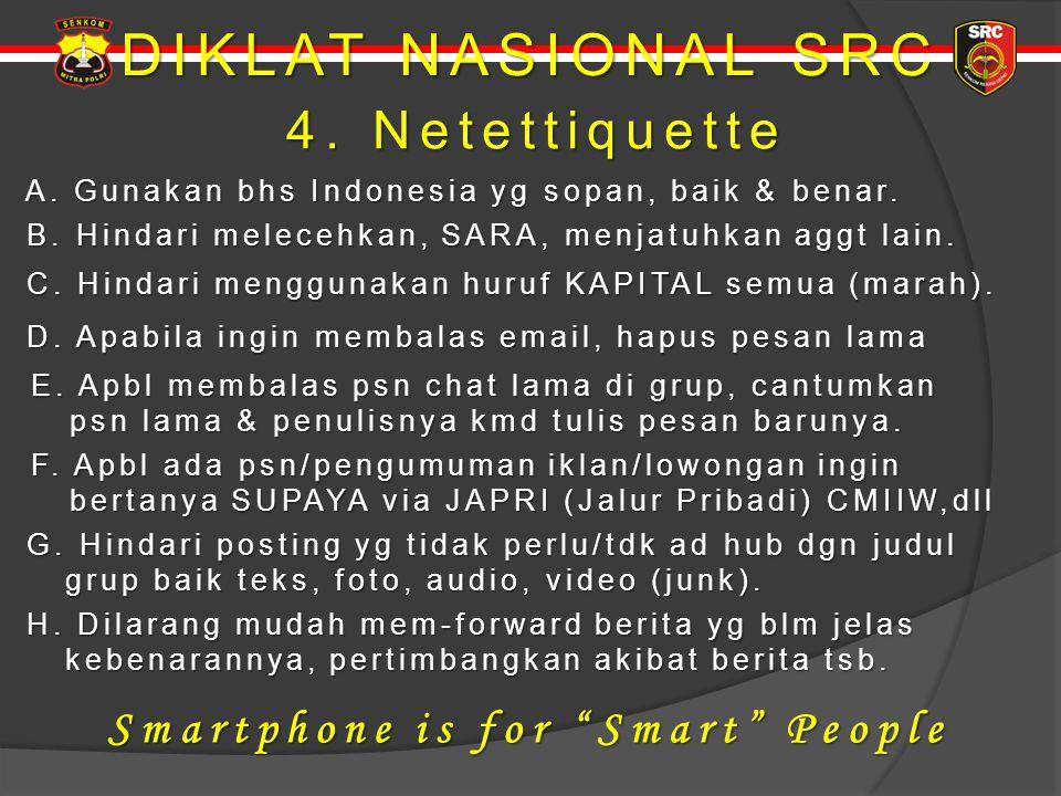 DIKLAT NASIONAL SRC 4. Netettiquette 4. Netettiquette A. Gunakan bhs Indonesia yg sopan, baik & benar. A. Gunakan bhs Indonesia yg sopan, baik & benar