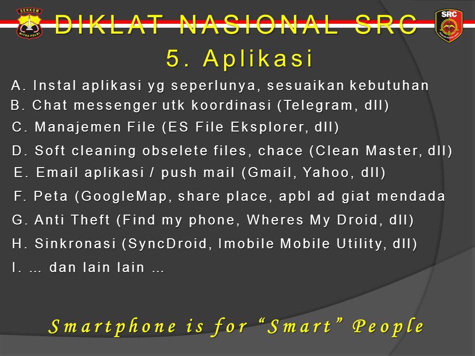 DIKLAT NASIONAL SRC 5. Aplikasi 5. Aplikasi A. Instal aplikasi yg seperlunya, sesuaikan kebutuhan A. Instal aplikasi yg seperlunya, sesuaikan kebutuha