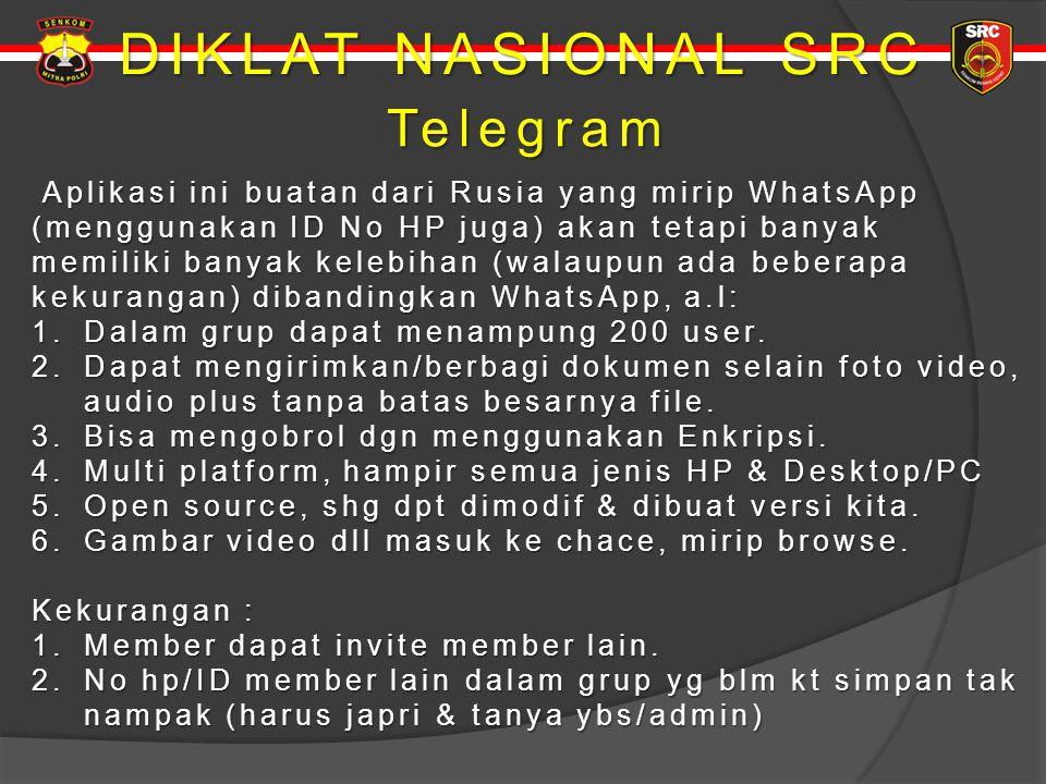 DIKLAT NASIONAL SRC Telegram Telegram Aplikasi ini buatan dari Rusia yang mirip WhatsApp (menggunakan ID No HP juga) akan tetapi banyak memiliki banya