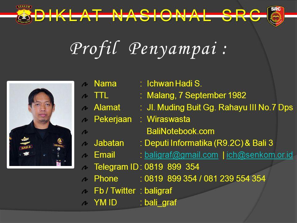 DIKLAT NASIONAL SRC Nama : Ichwan Hadi S. TTL: Malang, 7 September 1982 Alamat : Jl. Muding Buit Gg. Rahayu III No.7 Dps Pekerjaan: Wiraswasta BaliNot