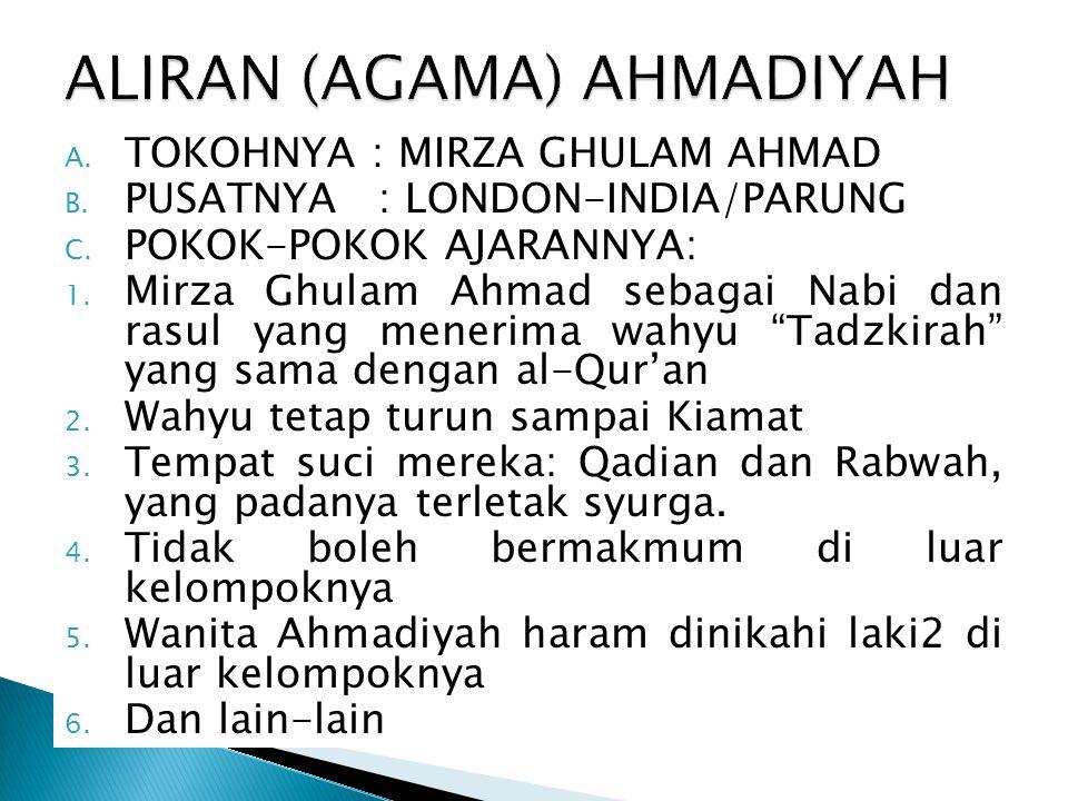 A. TOKOHNYA : MIRZA GHULAM AHMAD B. PUSATNYA : LONDON-INDIA/PARUNG C. POKOK-POKOK AJARANNYA: 1. Mirza Ghulam Ahmad sebagai Nabi dan rasul yang menerim