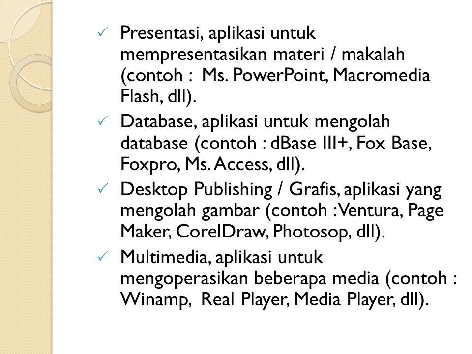  Presentasi, aplikasi untuk mempresentasikan materi / makalah (contoh : Ms.
