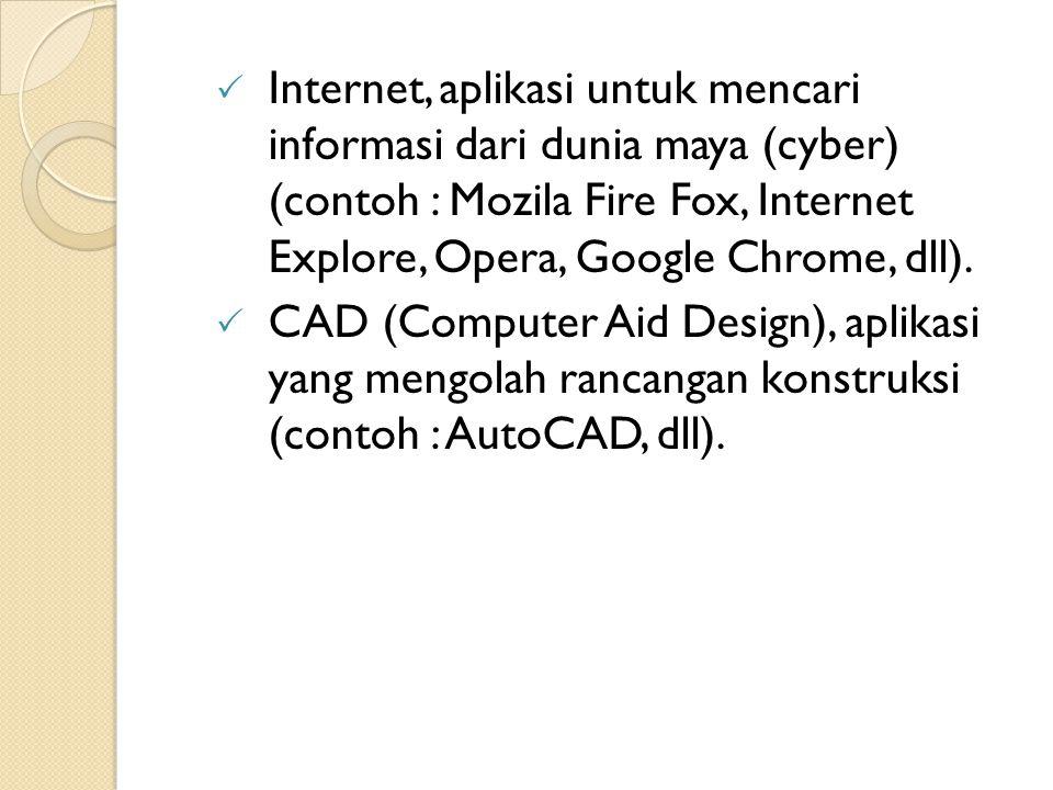  Internet, aplikasi untuk mencari informasi dari dunia maya (cyber) (contoh : Mozila Fire Fox, Internet Explore, Opera, Google Chrome, dll).