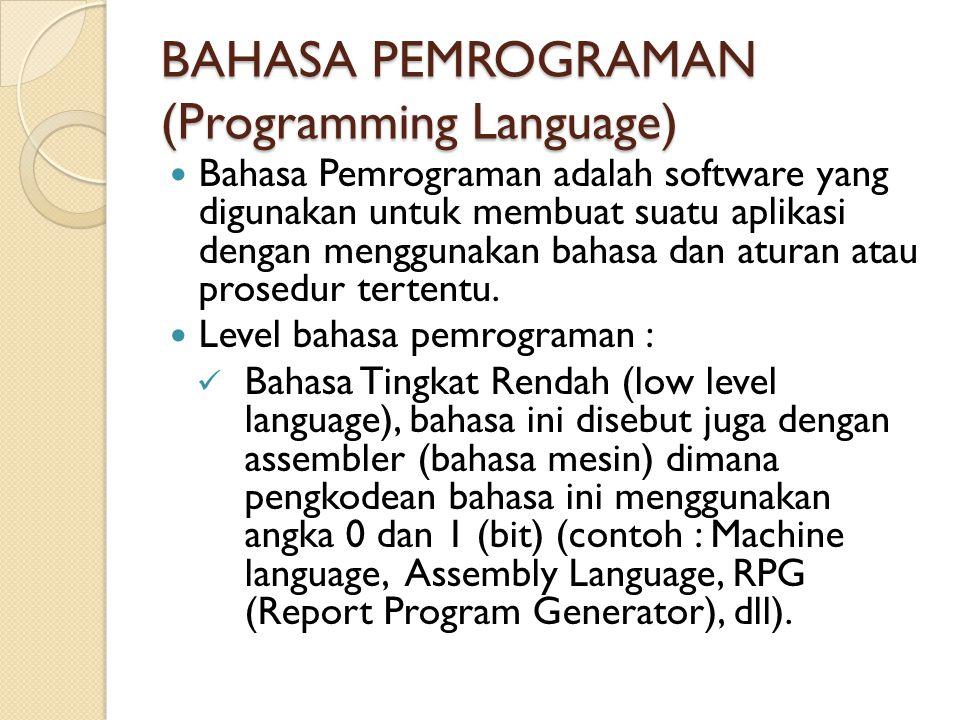 BAHASA PEMROGRAMAN (Programming Language) Bahasa Pemrograman adalah software yang digunakan untuk membuat suatu aplikasi dengan menggunakan bahasa dan aturan atau prosedur tertentu.
