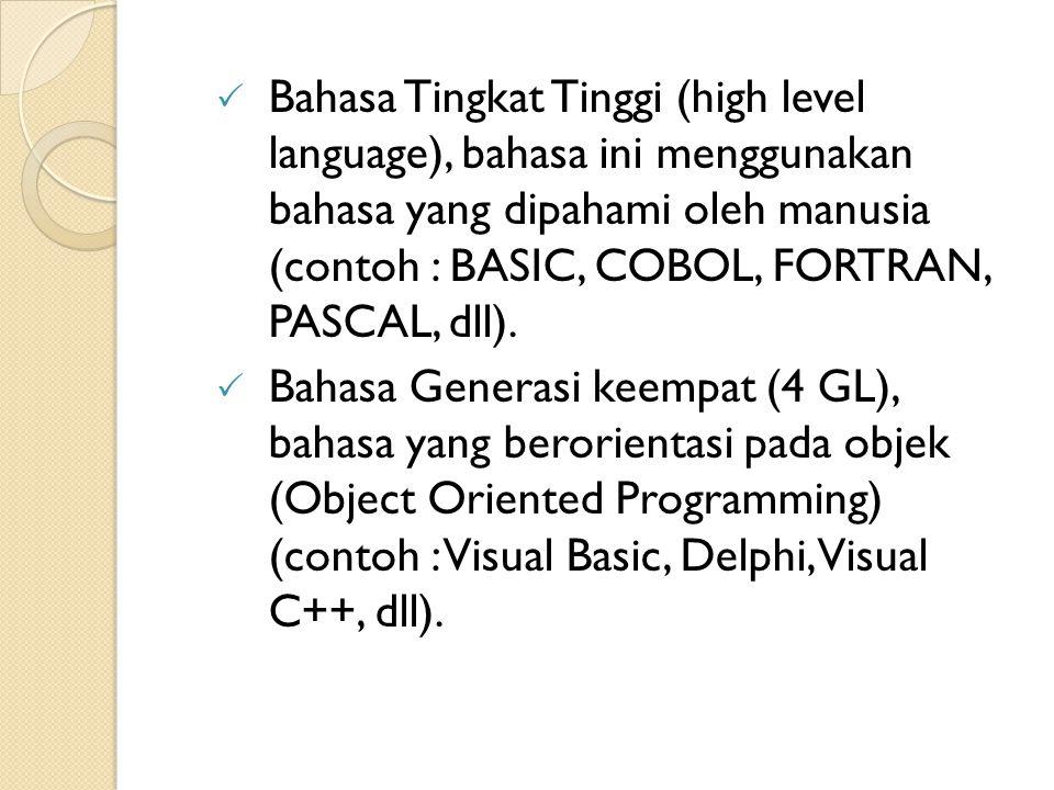 Bahasa Tingkat Tinggi (high level language), bahasa ini menggunakan bahasa yang dipahami oleh manusia (contoh : BASIC, COBOL, FORTRAN, PASCAL, dll).