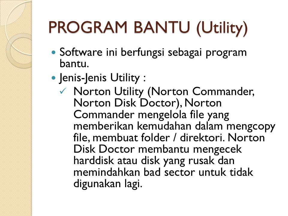 PROGRAM BANTU (Utility) Software ini berfungsi sebagai program bantu.