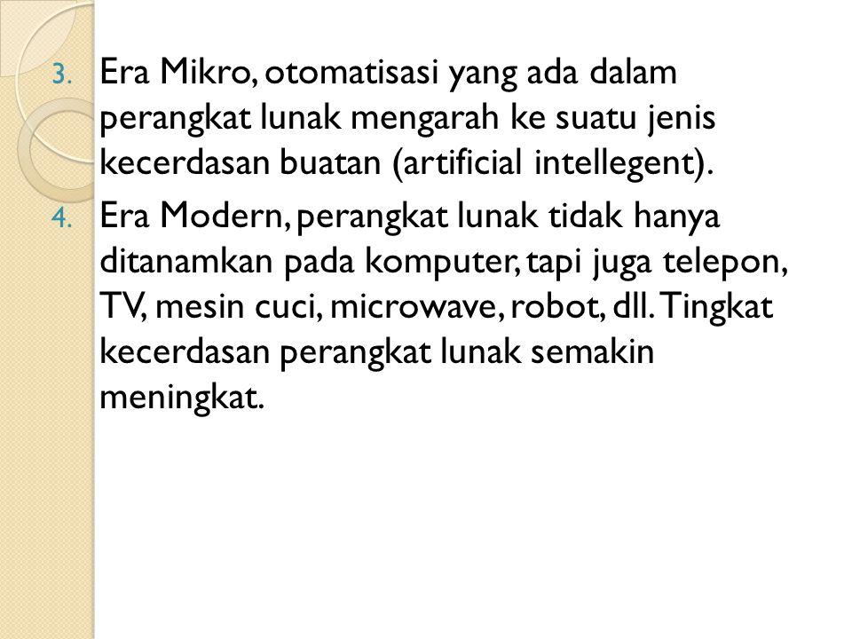 3. Era Mikro, otomatisasi yang ada dalam perangkat lunak mengarah ke suatu jenis kecerdasan buatan (artificial intellegent). 4. Era Modern, perangkat