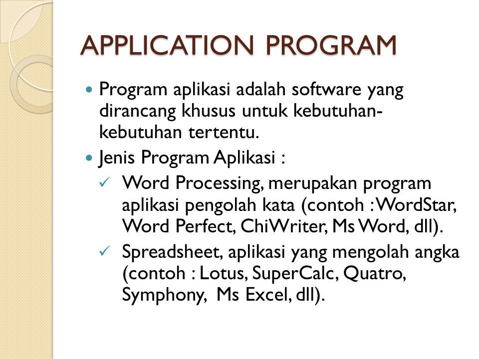 APPLICATION PROGRAM Program aplikasi adalah software yang dirancang khusus untuk kebutuhan- kebutuhan tertentu.