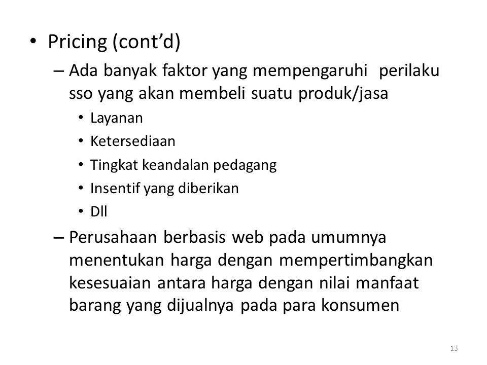 Pricing (cont'd) – Ada banyak faktor yang mempengaruhi perilaku sso yang akan membeli suatu produk/jasa Layanan Ketersediaan Tingkat keandalan pedagan