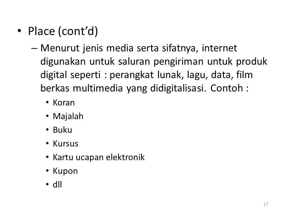 Place (cont'd) – Menurut jenis media serta sifatnya, internet digunakan untuk saluran pengiriman untuk produk digital seperti : perangkat lunak, lagu,