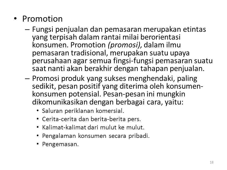 Promotion – Fungsi penjualan dan pemasaran merupakan etintas yang terpisah dalam rantai milai berorientasi konsumen. Promotion (promosi), dalam ilmu p