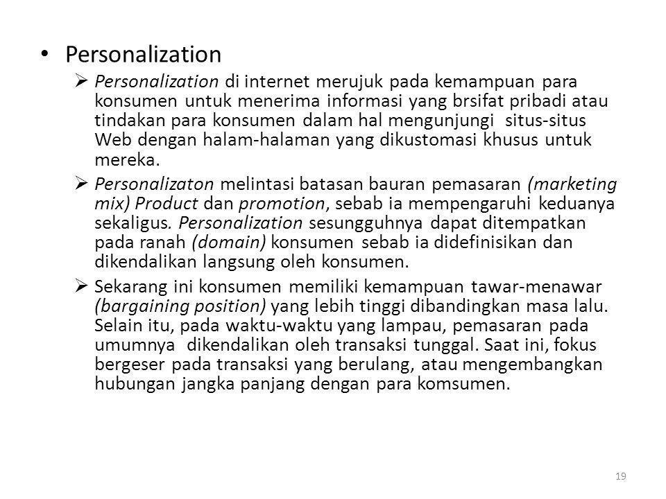 Personalization  Personalization di internet merujuk pada kemampuan para konsumen untuk menerima informasi yang brsifat pribadi atau tindakan para ko